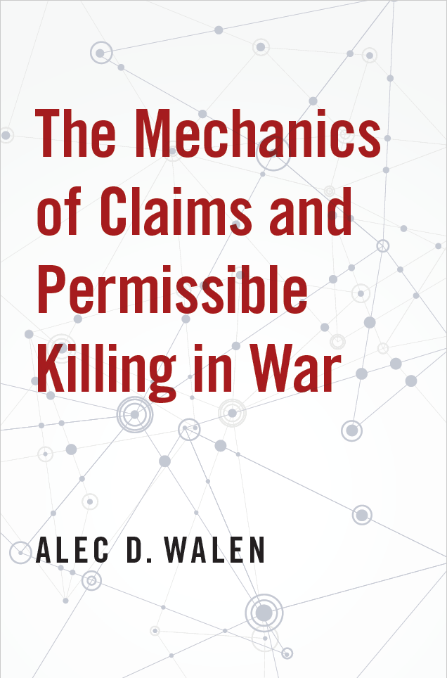 The Mechanics of Claims and Permissible Killing in War, Alec D. Walen